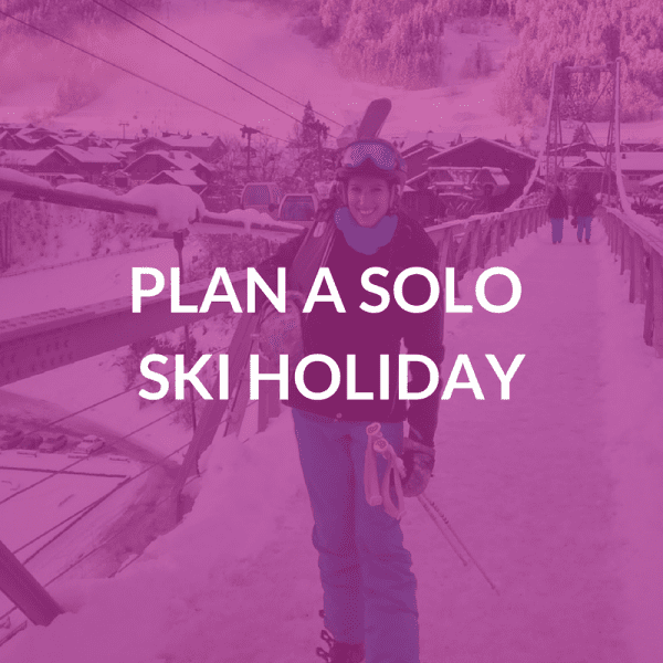 Plan A Solo Ski Holiday
