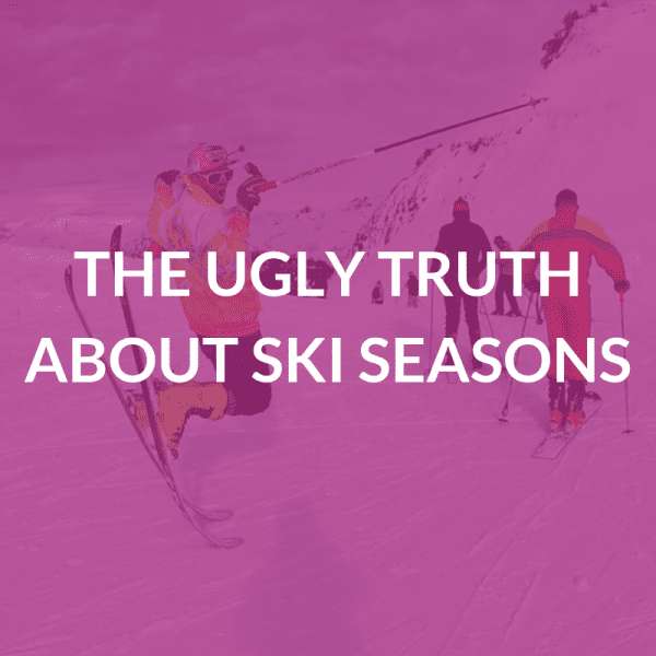 The Ugly Truth About Ski Seasons