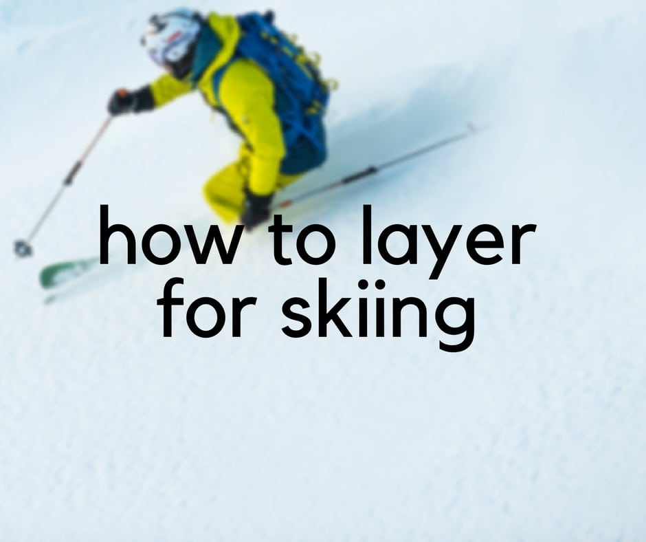 How to Layer For Skiing  ea0c5373a